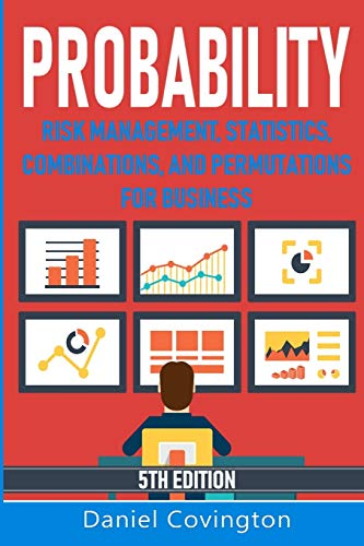 Probability: Risk Management, Statistics, Combinations and Permutations for Business