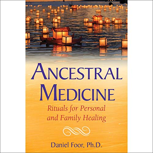 Ancestral Medicine Audiobook By Daniel Foor PhD cover art