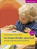 So lernen Kinder sprechen: Normale und gestörte Sprachentwicklung