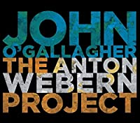 The Anton Webern Project by John O'Gallagher