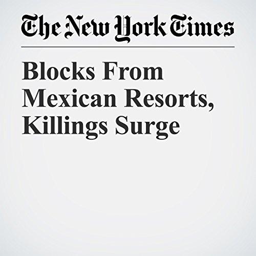 Blocks From Mexican Resorts, Killings Surge copertina