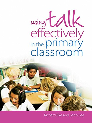 Using Talk Effectively in the Primary Classroom (English Edition)