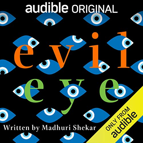 Evil Eye                   By:                                                                                                                                 Madhuri Shekar                               Narrated by:                                                                                                                                 Nick Choksi,                                                                                        Harsh Nayaar,                                                                                        Annapurna Sriram,                   and others                 Length: 1 hr and 38 mins     6,424 ratings     Overall 4.6
