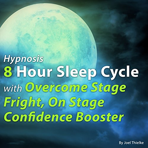 Hypnosis 8 Hour Sleep Cycle with Overcome Stage Fright, on Stage Confidence Booster audiobook cover art