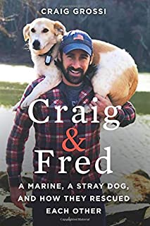 Craig & Fred: A Marine, A Stray Dog, and How They Rescued Each Other