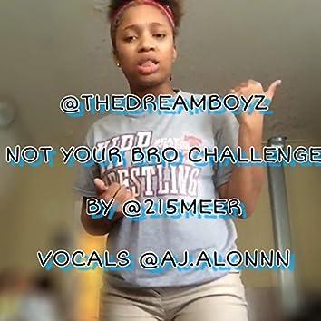 Not Your Bro Challenge