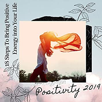 Positivity 2019 - 18 Steps To Bring Positive Energy into Your Life