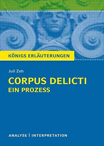 Corpus Delicti: Ein Prozess von Juli Zeh.: Textanalyse und  Interpretationshilfe mit ausführlicher Inhaltsangabe und Abituraufgaben mit Lösungen. (Königs Erläuterungen)