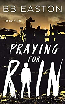 Praying for Rain (The Rain Trilogy Book 1) by [BB Easton]