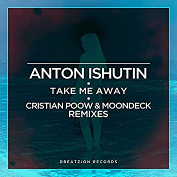 Take Me Away (Cristian Poow & MoonDeck Remixes)