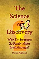 The Science of Discovery (Why do scientists so rarely make breakthroughs)