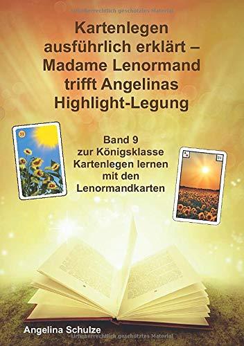 Kartenlegen ausführlich erklärt – Madame Lenormand trifft Angelinas Highlight-Legung: Band 9 zur Königsklasse Kartenlegen lernen mit den Lenormandkarten