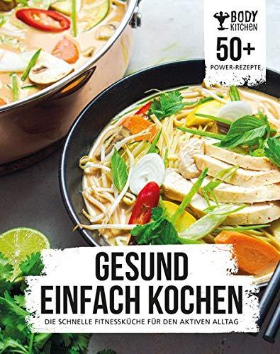 Gesund einfach kochen mit Body Kitchen: Die schnelle Fitnessküche für...