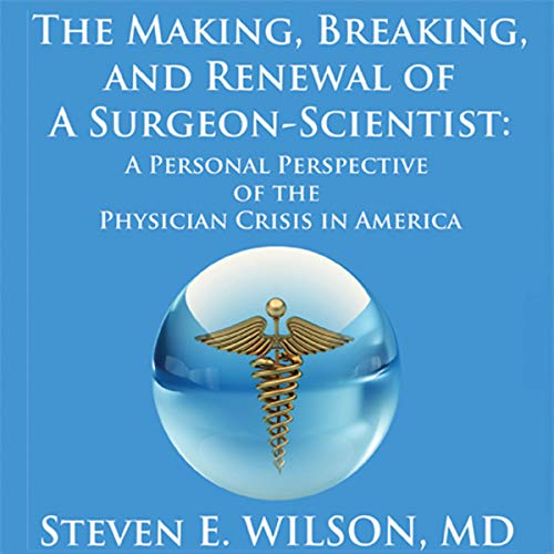 The Making, Breaking, and Renewal of a Surgeon-Scientist audiobook cover art