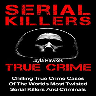 Serial Killers True Crime: Chilling True Crime Cases of the Worlds Most Twisted Serial Killers and Criminals, Book 1 cover art