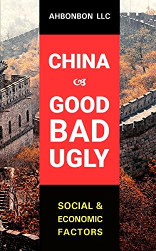 China: Good, Bad, and Ugly: Social and Economic Factors (English Edition)