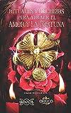 Rituales y Hechizos para Atraer el Amor y la Fortuna (Spanish Edition)