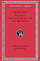 Phormio. The Mother-in-Law. The Brothers (Loeb Classical Library)