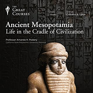 Ancient Mesopotamia     Life in the Cradle of Civilization              By:                                                                                                                                 The Great Courses                               Narrated by:                                                                                                                                 Professor Amanda H. Podany PhD                      Length: 11 hrs and 16 mins     39 ratings     Overall 4.7