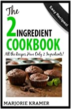 The 2-Ingredient Cookbook: All The Recipes Have Only 2 Ingredients!