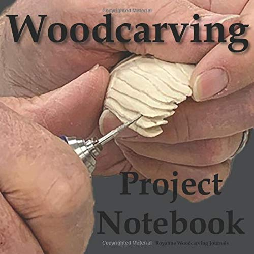 Woodcarving Project Notebook: A Journal for 15 Wood Carving Projects - Each Project has 7 Pages to Document Wood, Tools, Carving and Painting Techniques, Notes and Competition Entry