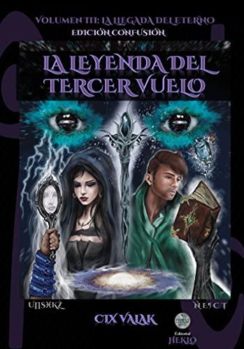 La leyenda del tercer vuelo. Volumen III: La llegada del Eterno. Edición Confusión (Spanish Edition)