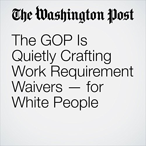 The GOP Is Quietly Crafting Work Requirement Waivers — for White People copertina