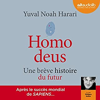 Homo deus     Une brève histoire du futur              By:                                                                                                                                 Yuval Noah Harari                               Narrated by:                                                                                                                                 Philippe Sollier                      Length: 14 hrs and 48 mins     25 ratings     Overall 4.7