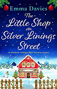 The Little Shop on Silver Linings Street: An absolutely unforgettable Christmas romance (English Edition) van [Emma Davies]