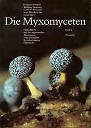 Die Myxomyceten: Deutschlands und des angrenzenden Alpenraumes unter besonderer Berücksichtigung Österreichs. Band 2: Physarales