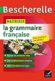 Maîtriser la grammaire française - Un ouvrage d'entraînement Bescherelle