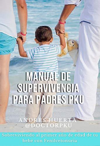 Manual de supervivencia para padres PKU: Cómo sobrevivir al primer año de tu bebé con Fenilcetonuria