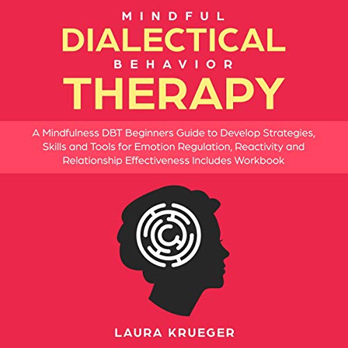 Mindful Dialectical Behavior Therapy: A Mindfulness DBT Beginners Guide to Develop Strategies, Skills and Tools for Emotion Regulation, Reactivity, and Relationship Effectiveness Includes Workbook                   By:                                                                                                                                 Laura Krueger                               Narrated by:                                                                                                                                 Catherine O'Connor                      Length: 3 hrs and 31 mins     Not rated yet     Overall 0.0