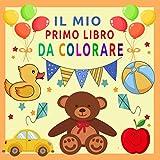 Il Mio Primo Libro da Colorare: Libro Bambini 1-2 anni | Album da Colorare per Bambini | 50 Disegni unici per imparare a dipingere: Animali, Veicoli, giocattoli, frutta e verdura ...