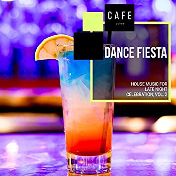 Dance Fiesta - House Music For Late Night Celebration, Vol. 2