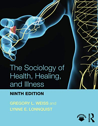 Compare Textbook Prices for The Sociology of Health, Healing, and Illness 9 Edition ISBN 9781138647732 by Weiss, Gregory,Lonnquist, Lynne