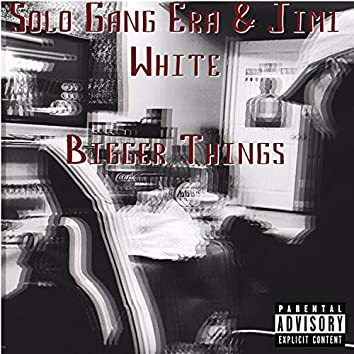 Bigger Things (feat. Jimi White)