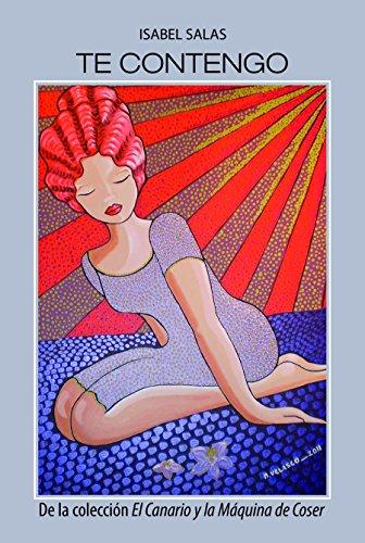 Te contengo (El canario y la máquina de coser nº 3) eBook: Salas, Isabel, Viana, André: Amazon.es: Tienda Kindle