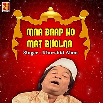Maa Baap Ko Mat Bholna