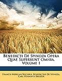 Benedicti de Spinoza Opera Quae Supersunt Omnia, Volume 1