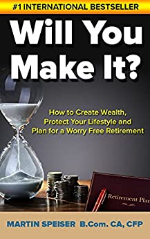Will You Make It?: How to Create Wealth, Protect Your Lifestyle and Plan for a Worry Free Retirement (Retirement Planning - How to Retire Happy the Ultimate Guide) by [Martin Speiser]
