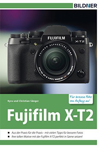 Fujifilm X-T2: Für bessere Fotos von Anfang an! (German Edition)