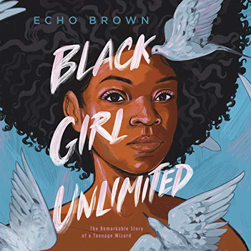 Black Girl Unlimited: The Remarkable Story of a Teenage Wizard (Audio  Download): Amazon.co.uk: Echo Brown, Echo Brown, Macmillan Audio: Audible  Audiobooks