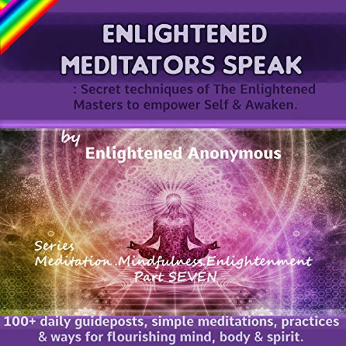 Enlightened Meditators Speak: Secret Techniques of The Enlightened Masters to Empower Self & Awaken. audiobook cover art