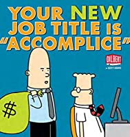 "YOUR NEW JOB TITLE IS ""ACCOMPLICE"" (Dilbert)"