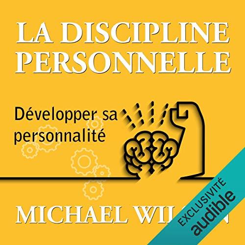 Amazon Com La Discipline Personnelle Développer Sa Personnalité Audible Audio Edition Michael Wilson Maxime Metzger Abp éditions Audible Audiobooks
