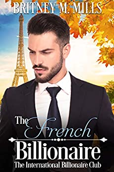 The French Billionaire: A Fake Relationship Romance (International Billionaire Club Book 2) by [Britney M. Mills, Christina Schrunk]