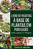 Livro de receitas à base de plantas Em português/ Herbal cookbook in Portuguese