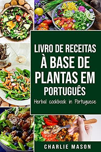 Livro de receitas à base de plantas Em português/ Herbal cookbook in Portuguese (Portuguese Edition)