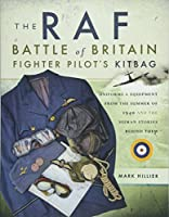 The Raf Battle of Britain Fighter Pilots' Kitbag: Uniforms & Equipment from the Summer of 1940 and the Human Stories Behind Them